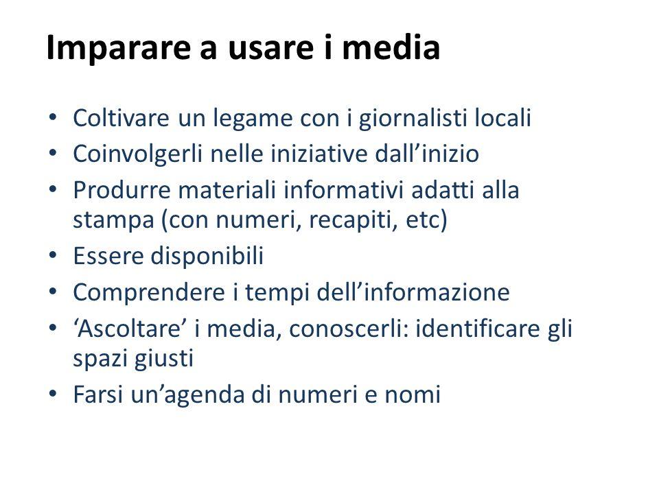 Imparare a usare i media Coltivare un legame con i giornalisti locali Coinvolgerli nelle iniziative dallinizio Produrre materiali informativi adatti a