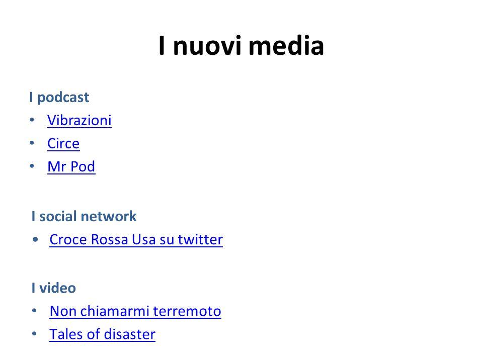 I nuovi media I podcast Vibrazioni Circe Mr Pod I video Non chiamarmi terremoto Tales of disaster I social network Croce Rossa Usa su twitter