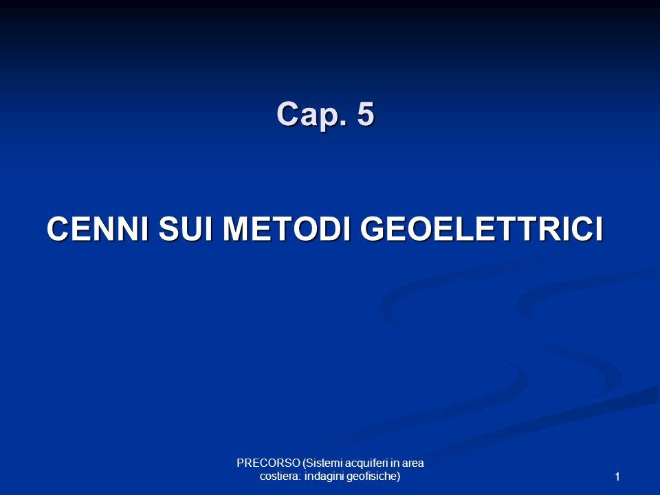PRECORSO (Sistemi acquiferi in area costiera: indagini geofisiche) 1 Cap. 5 CENNI SUI METODI GEOELETTRICI