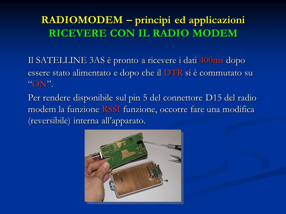 RADIOMODEM – principi ed applicazioni RICEVERE CON IL RADIO MODEM Il SATELLINE 3AS è pronto a ricevere i dati 400ms dopo essere stato alimentato e dop