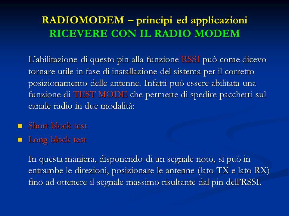 RADIOMODEM – principi ed applicazioni RICEVERE CON IL RADIO MODEM Labilitazione di questo pin alla funzione RSSI può come dicevo tornare utile in fase