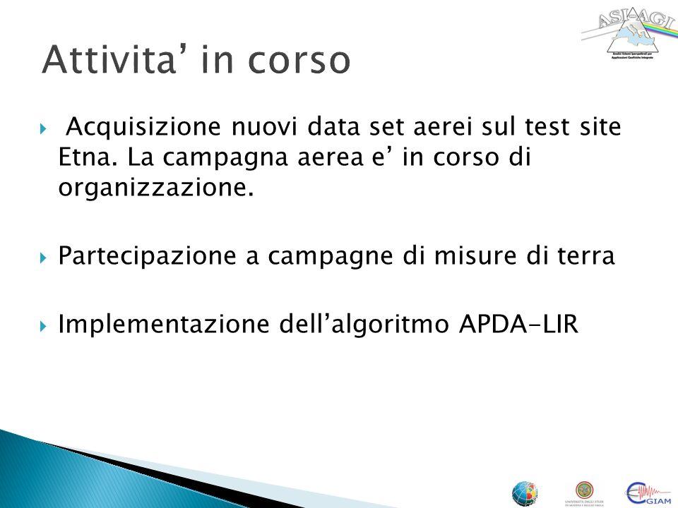 Attivita in corso Acquisizione nuovi data set aerei sul test site Etna. La campagna aerea e in corso di organizzazione. Partecipazione a campagne di m