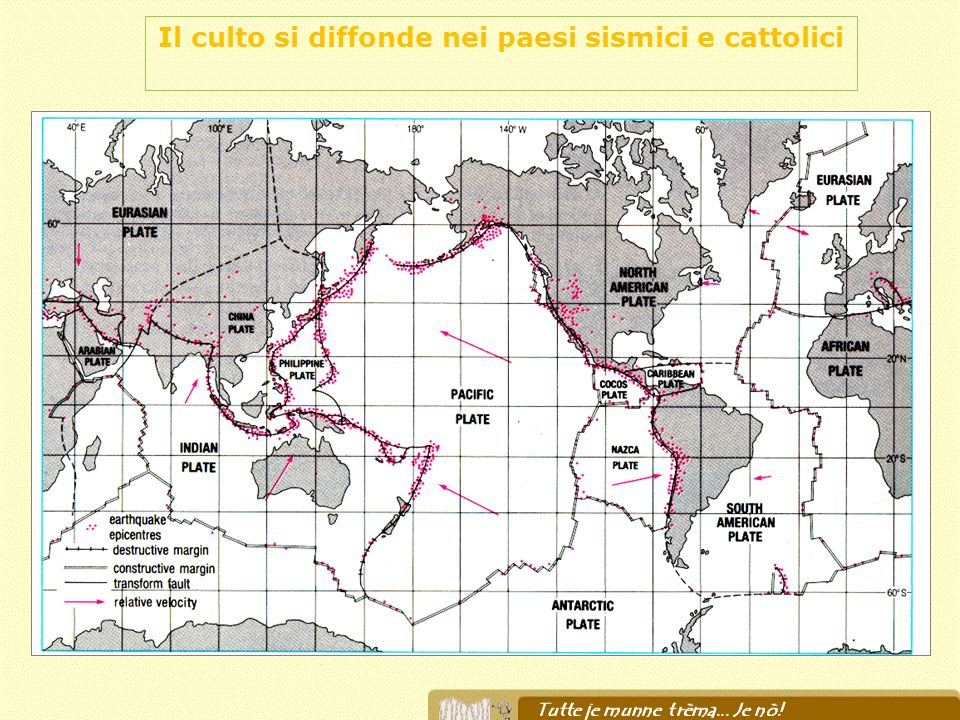 Il culto si diffonde nei paesi sismici e cattolici