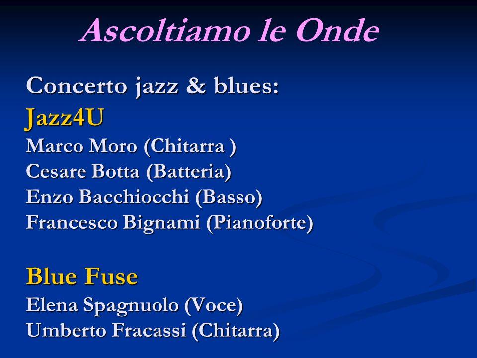Concerto jazz & blues: Jazz4U Marco Moro (Chitarra ) Cesare Botta (Batteria) Enzo Bacchiocchi (Basso) Francesco Bignami (Pianoforte) Blue Fuse Elena S