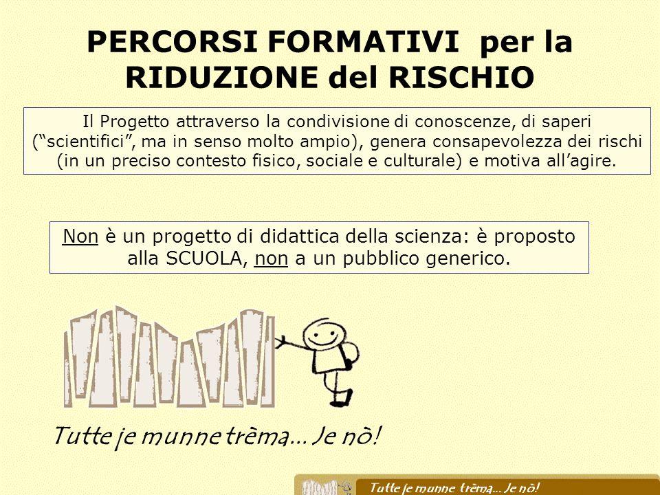 PERCORSI FORMATIVI per la RIDUZIONE del RISCHIO Il Progetto attraverso la condivisione di conoscenze, di saperi (scientifici, ma in senso molto ampio)