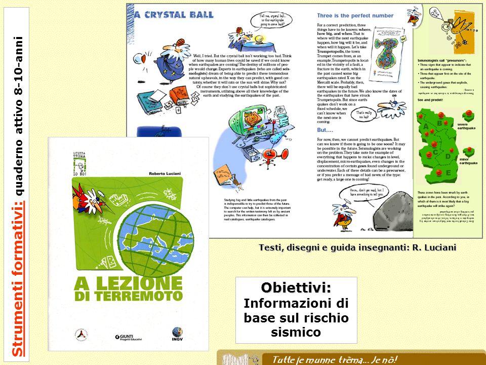Testi, disegni e guida insegnanti: R. Luciani Obiettivi: Informazioni di base sul rischio sismico Strumenti formativi: quaderno attivo 8-10-anni