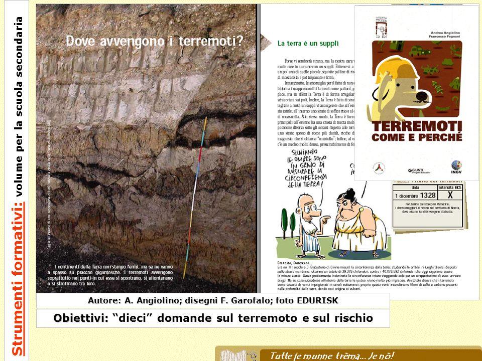 Autore: A. Angiolino; disegni F. Garofalo; foto EDURISK Obiettivi: Obiettivi: dieci domande sul terremoto e sul rischio Strumenti formativi: volume pe