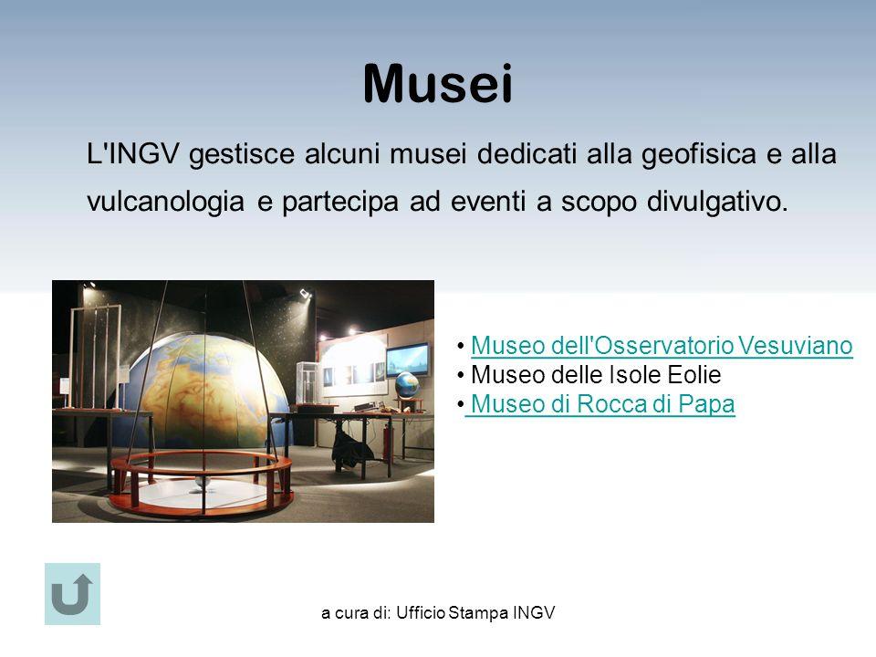 a cura di: Ufficio Stampa INGV Musei L INGV gestisce alcuni musei dedicati alla geofisica e alla vulcanologia e partecipa ad eventi a scopo divulgativo.