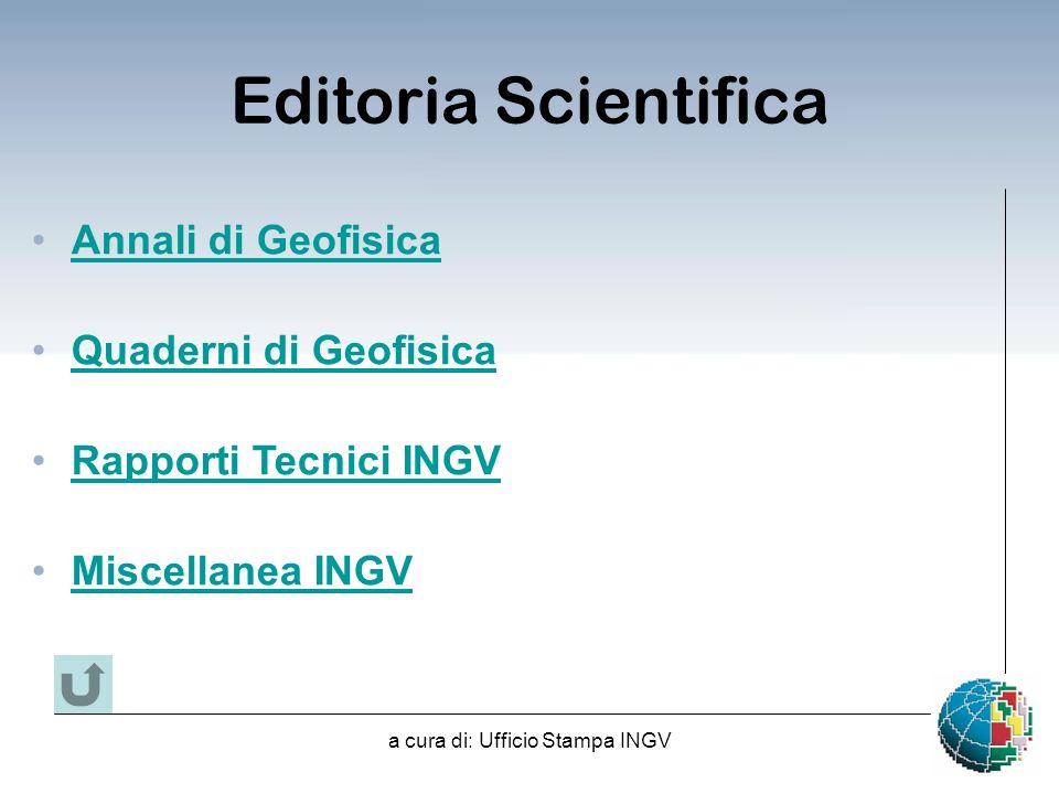 a cura di: Ufficio Stampa INGV Editoria Scientifica Annali di Geofisica Quaderni di Geofisica Rapporti Tecnici INGV Miscellanea INGV