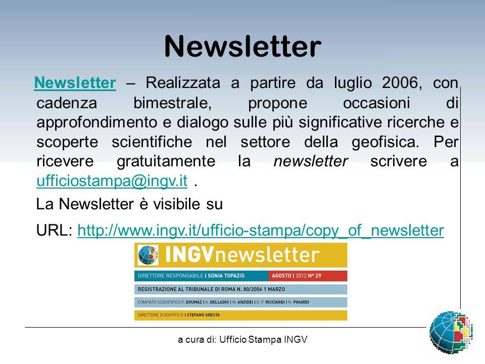 a cura di: Ufficio Stampa INGV Newsletter Newsletter – Realizzata a partire da luglio 2006, con cadenza bimestrale, propone occasioni di approfondimento e dialogo sulle più significative ricerche e scoperte scientifiche nel settore della geofisica.