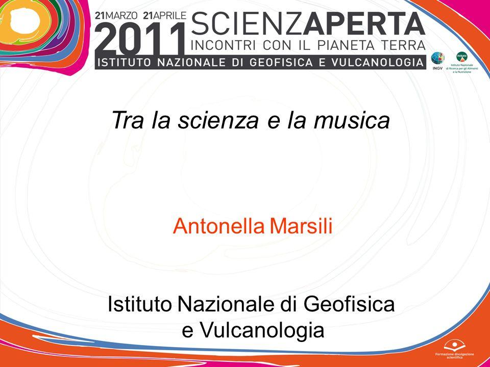 Tra la scienza e la musica Antonella Marsili Istituto Nazionale di Geofisica e Vulcanologia
