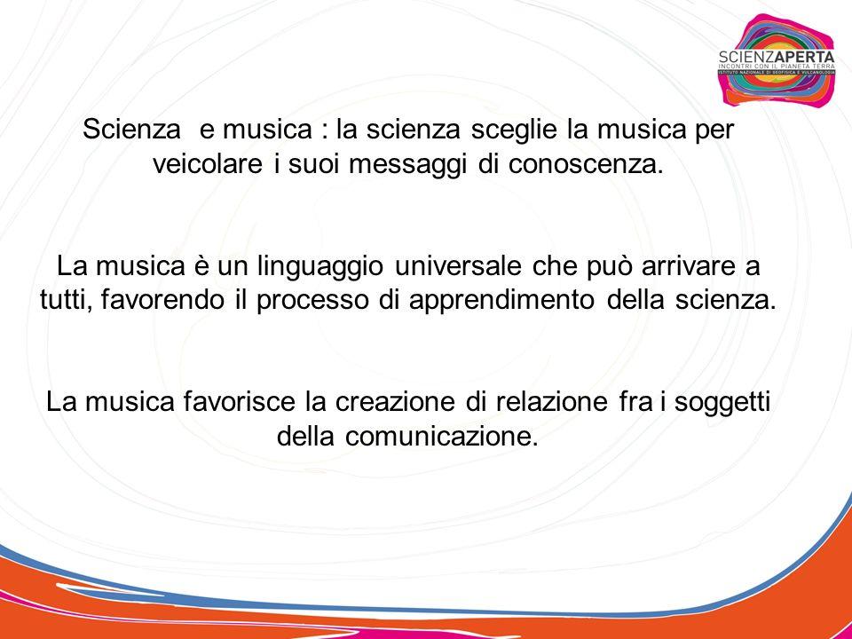 Scienza e musica : la scienza sceglie la musica per veicolare i suoi messaggi di conoscenza. La musica è un linguaggio universale che può arrivare a t