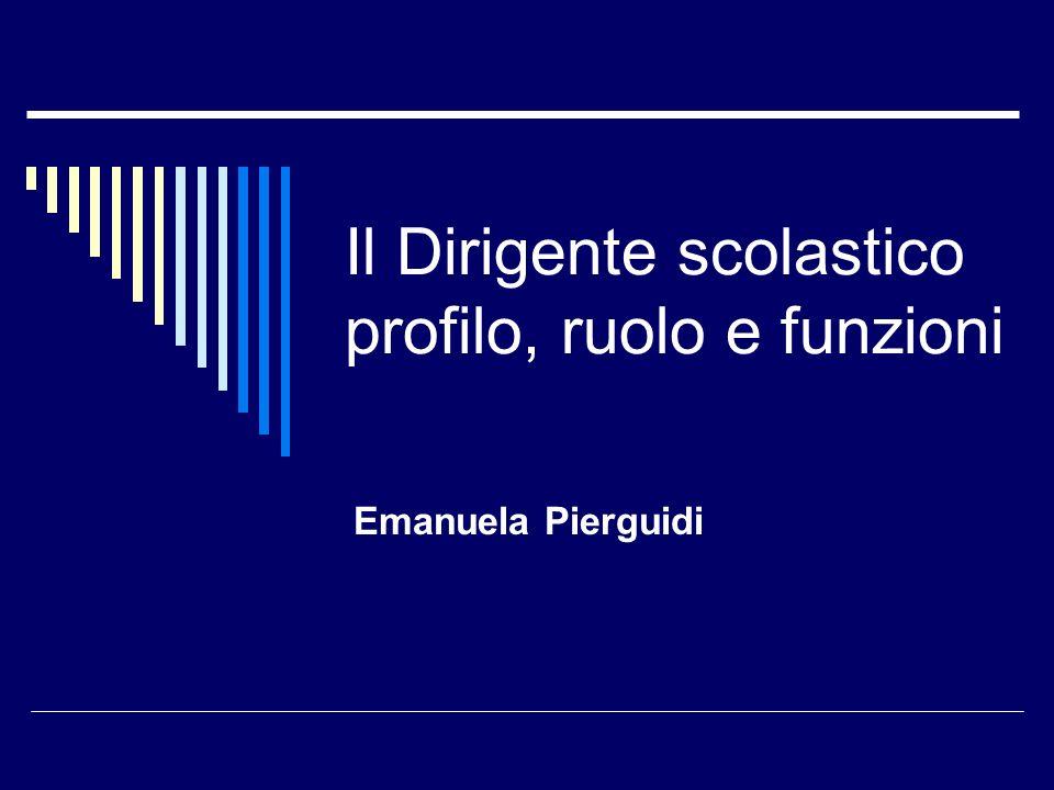 Il Dirigente scolastico profilo, ruolo e funzioni Emanuela Pierguidi