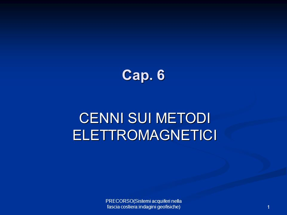 2 PRECORSO(Sistemi acquiferi nella fascia costiera:indagini geofisiche) Generalità La maggior parte dei metodi di rilevamento elettromagnetici (EM) viene usata per bersagli simili a quelli dei rilevamenti di resistività, perché entrambi reagiscono a variazioni della resistività (o della conducibilità) del sottosuolo.