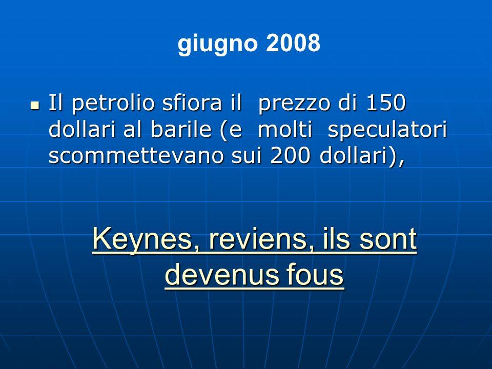 Keynes, reviens, ils sont devenus fous Keynes, reviens, ils sont devenus fous Il petrolio sfiora il prezzo di 150 dollari al barile (e molti speculato