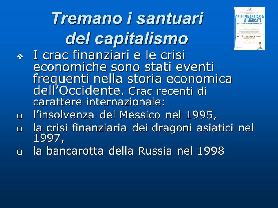 Tremano i santuari del capitalismo I crac finanziari e le crisi economiche sono stati eventi frequenti nella storia economica dellOccidente. Crac rece