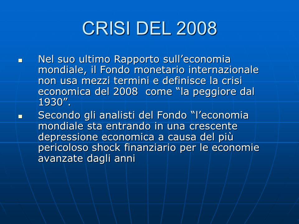 CRISI DEL 2008 Nel suo ultimo Rapporto sulleconomia mondiale, il Fondo monetario internazionale non usa mezzi termini e definisce la crisi economica d