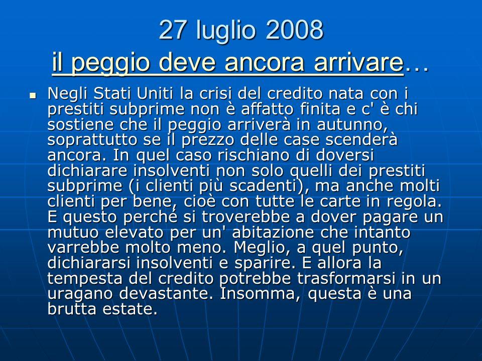 27 luglio 2008 il peggio deve ancora arrivare… il peggio deve ancora arrivare il peggio deve ancora arrivare Negli Stati Uniti la crisi del credito na