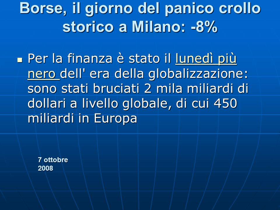 Borse, il giorno del panico crollo storico a Milano: -8% Per la finanza è stato il lunedì più nero dell' era della globalizzazione: sono stati bruciat