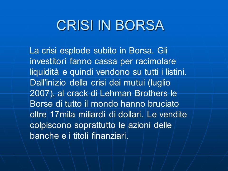CRISI IN BORSA La crisi esplode subito in Borsa. Gli investitori fanno cassa per racimolare liquidità e quindi vendono su tutti i listini. Dall'inizio