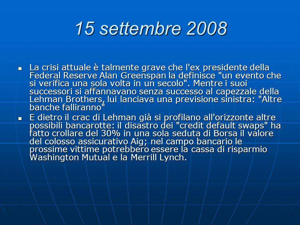 15 settembre 2008 La crisi attuale è talmente grave che l'ex presidente della Federal Reserve Alan Greenspan la definisce