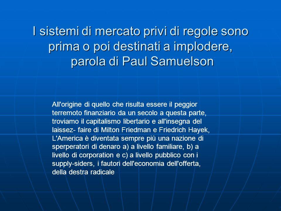 I sistemi di mercato privi di regole sono prima o poi destinati a implodere, parola di Paul Samuelson All'origine di quello che risulta essere il pegg