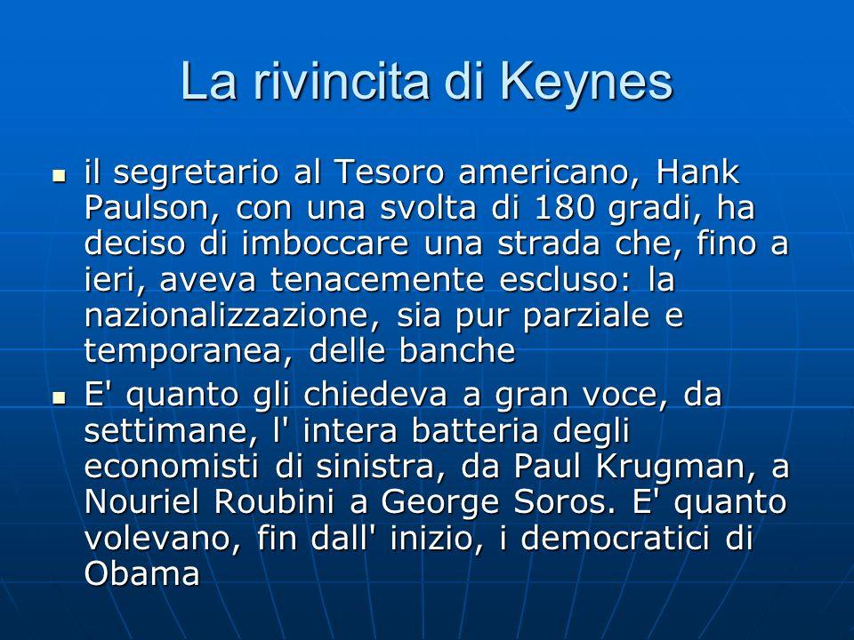 La rivincita di Keynes il segretario al Tesoro americano, Hank Paulson, con una svolta di 180 gradi, ha deciso di imboccare una strada che, fino a ier