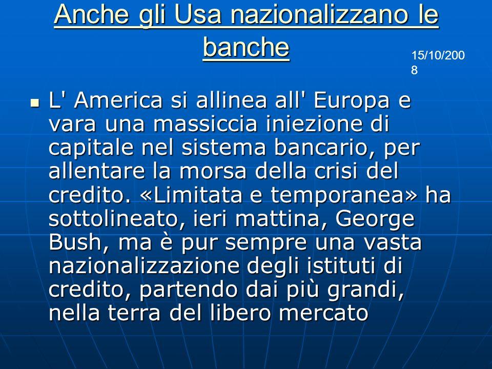 Anche gli Usa nazionalizzano le banche Anche gli Usa nazionalizzano le banche L' America si allinea all' Europa e vara una massiccia iniezione di capi