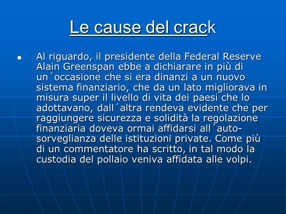 Le cause del cracLe cause del crack Le cause del crac Al riguardo, il presidente della Federal Reserve Alain Greenspan ebbe a dichiarare in più di un´