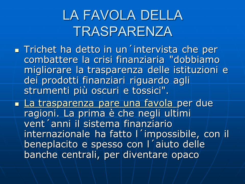 LA FAVOLA DELLA TRASPARENZA Trichet ha detto in un´intervista che per combattere la crisi finanziaria