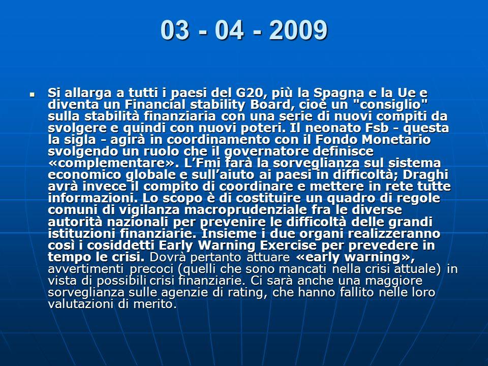 03 - 04 - 2009 Si allarga a tutti i paesi del G20, più la Spagna e la Ue e diventa un Financial stability Board, cioè un