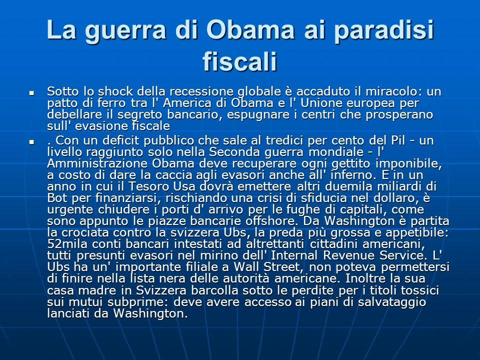 La guerra di Obama ai paradisi fiscali Sotto lo shock della recessione globale è accaduto il miracolo: un patto di ferro tra l' America di Obama e l'