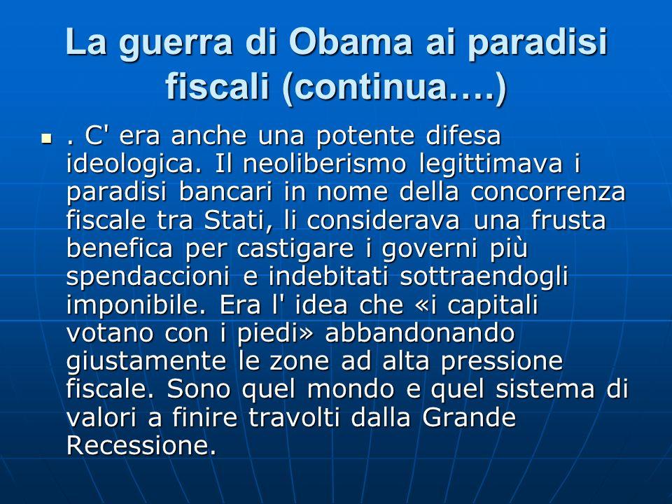 La guerra di Obama ai paradisi fiscali (continua….). C' era anche una potente difesa ideologica. Il neoliberismo legittimava i paradisi bancari in nom