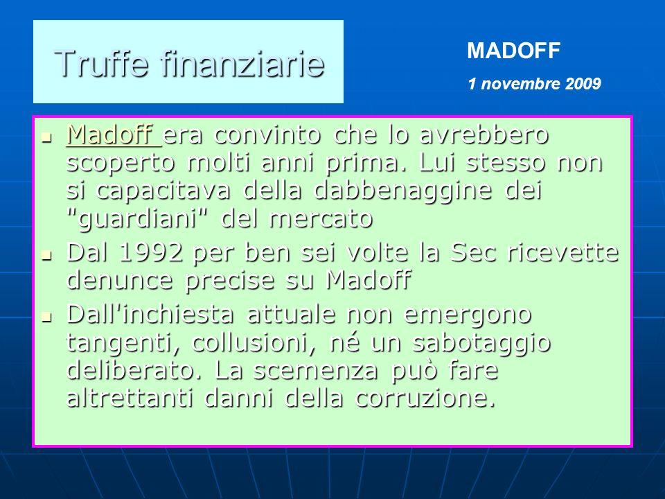 Truffe finanziarie Madoff era convinto che lo avrebbero scoperto molti anni prima. Lui stesso non si capacitava della dabbenaggine dei