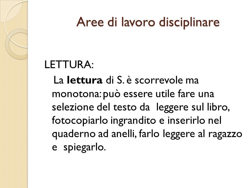 Aree di lavoro disciplinare LETTURA: La lettura di S. è scorrevole ma monotona: può essere utile fare una selezione del testo da leggere sul libro, fo