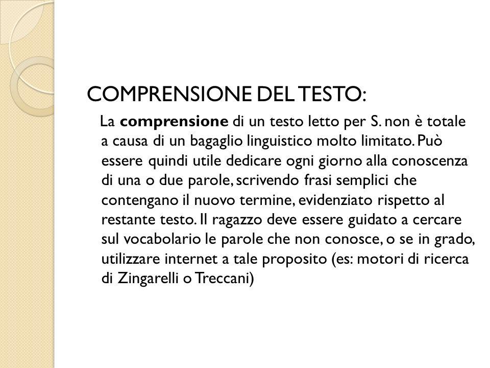 COMPRENSIONE DEL TESTO: La comprensione di un testo letto per S. non è totale a causa di un bagaglio linguistico molto limitato. Può essere quindi uti