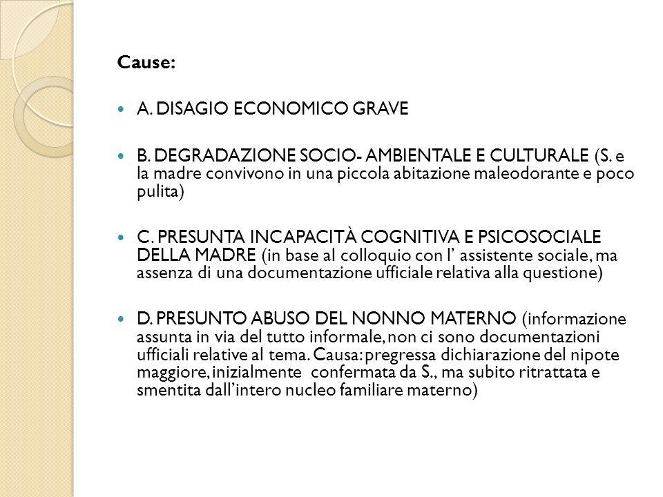 Cause: A. DISAGIO ECONOMICO GRAVE B. DEGRADAZIONE SOCIO- AMBIENTALE E CULTURALE (S. e la madre convivono in una piccola abitazione maleodorante e poco