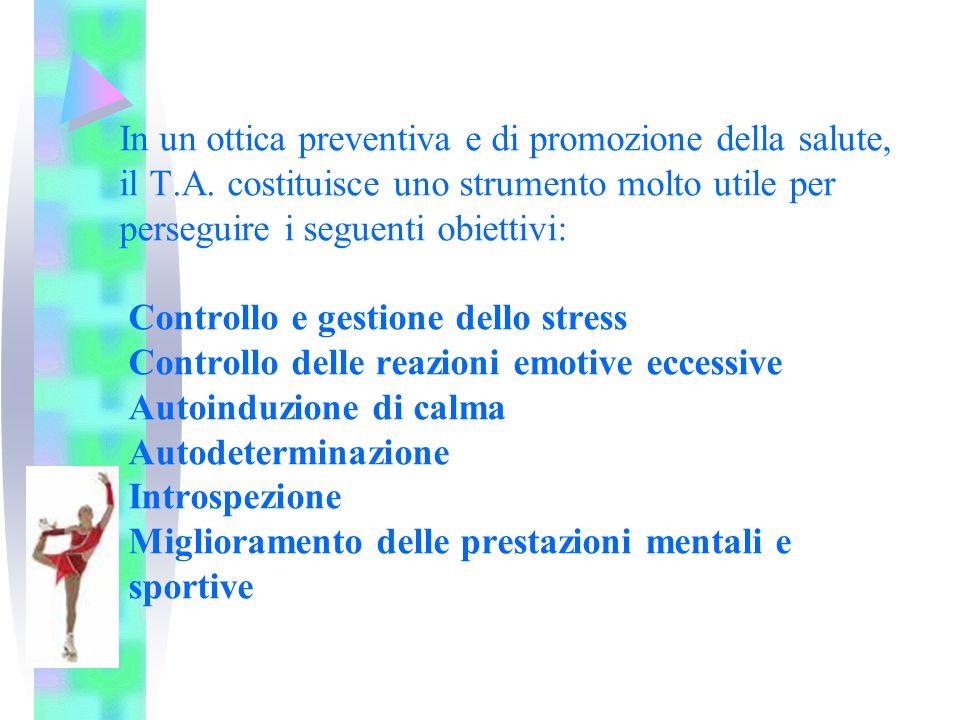In un ottica preventiva e di promozione della salute, il T.A. costituisce uno strumento molto utile per perseguire i seguenti obiettivi: Controllo e g