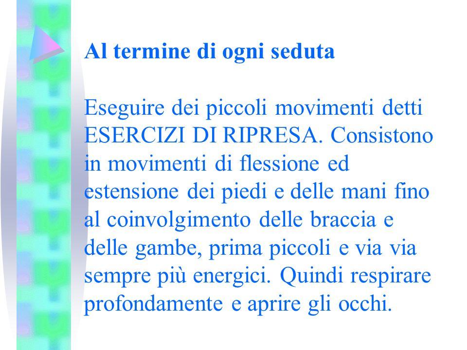 Al termine di ogni seduta Eseguire dei piccoli movimenti detti ESERCIZI DI RIPRESA. Consistono in movimenti di flessione ed estensione dei piedi e del