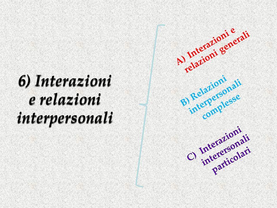 6) Interazioni e relazioni interpersonali A)Interazioni e relazioni generali B) Relazioni interpersonali complesse