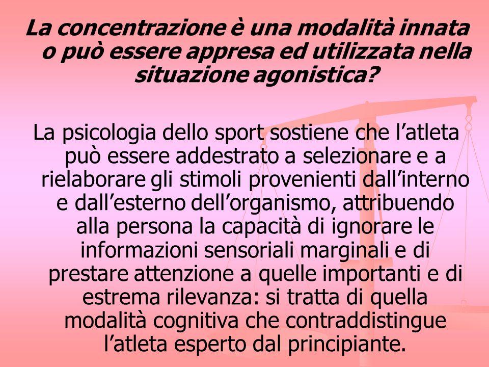 La concentrazione è una modalità innata o può essere appresa ed utilizzata nella situazione agonistica? La psicologia dello sport sostiene che latleta