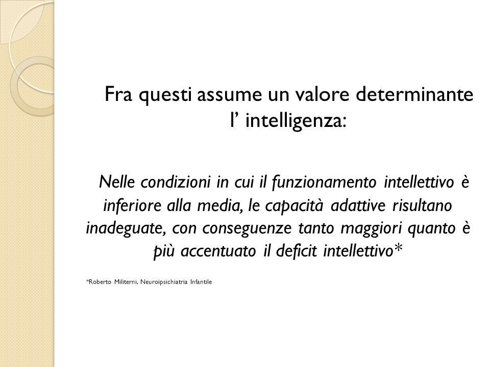 Fra questi assume un valore determinante l intelligenza: Nelle condizioni in cui il funzionamento intellettivo è inferiore alla media, le capacità ada