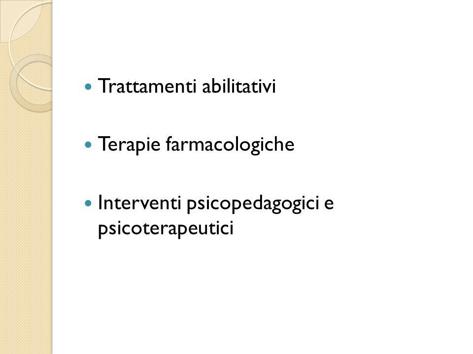 Trattamenti abilitativi Terapie farmacologiche Interventi psicopedagogici e psicoterapeutici