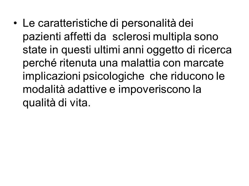 Le caratteristiche di personalità dei pazienti affetti da sclerosi multipla sono state in questi ultimi anni oggetto di ricerca perché ritenuta una malattia con marcate implicazioni psicologiche che riducono le modalità adattive e impoveriscono la qualità di vita.