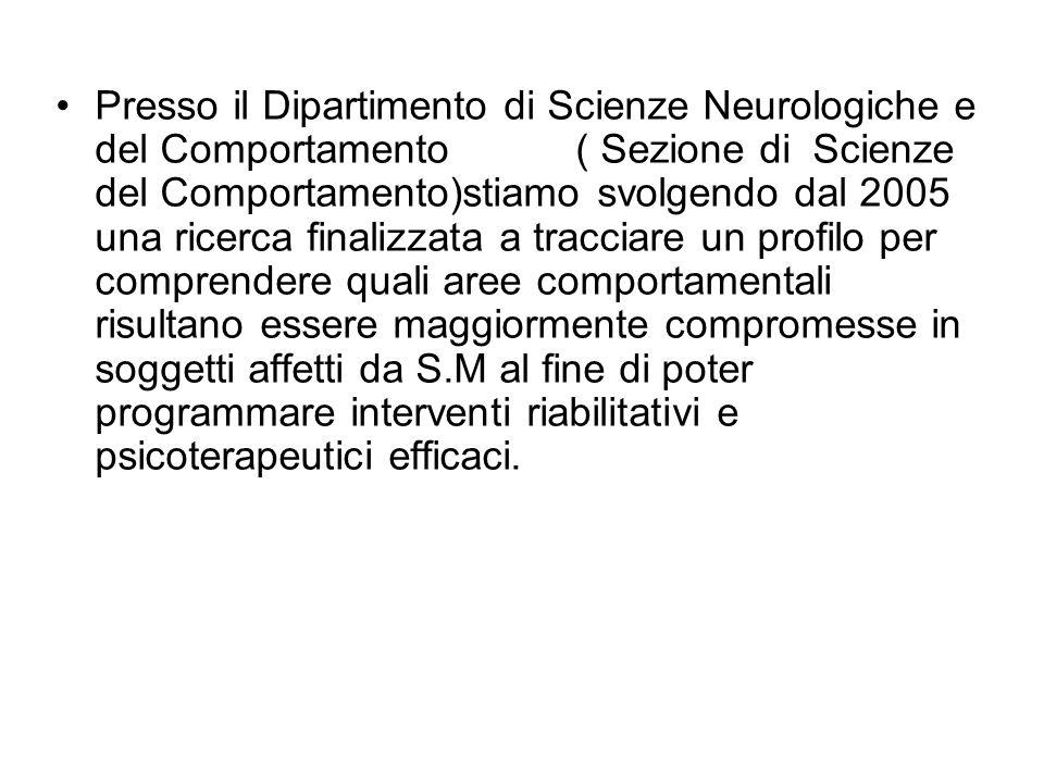 Presso il Dipartimento di Scienze Neurologiche e del Comportamento ( Sezione di Scienze del Comportamento)stiamo svolgendo dal 2005 una ricerca finali