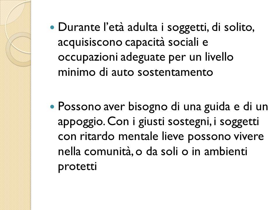 Durante letà adulta i soggetti, di solito, acquisiscono capacità sociali e occupazioni adeguate per un livello minimo di auto sostentamento Possono av