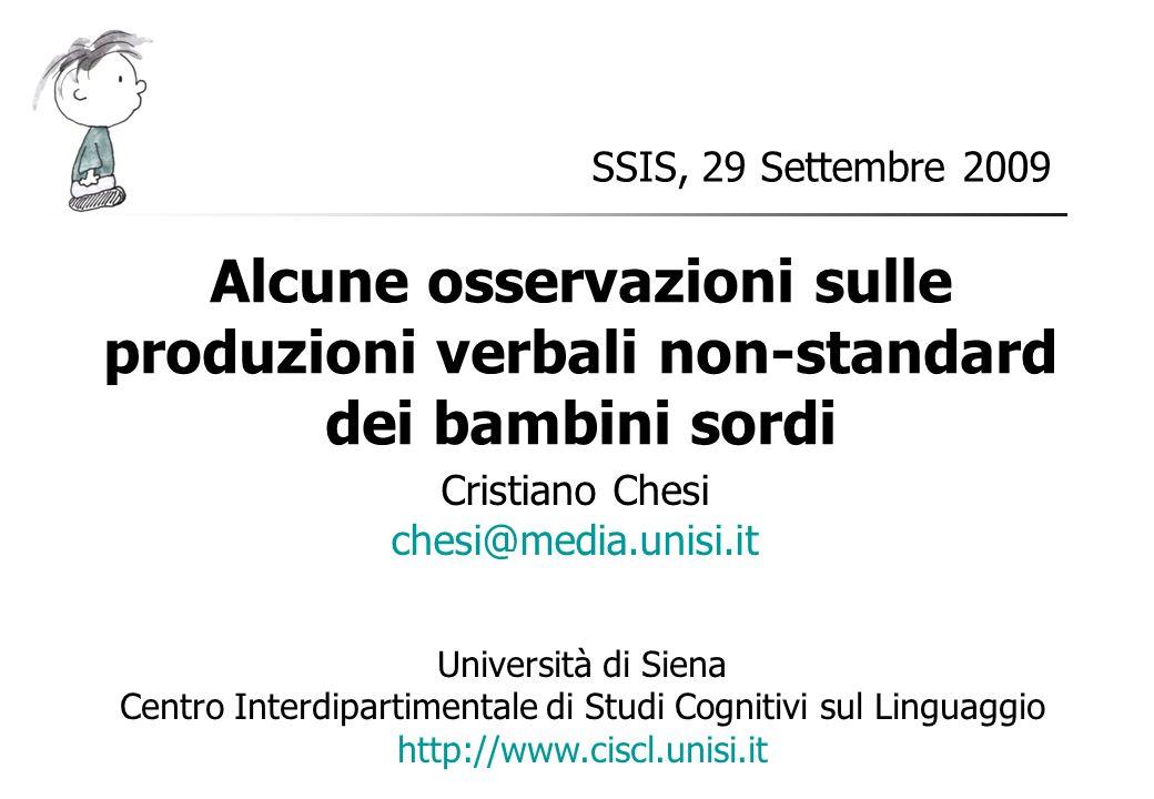 SSIS, 29 Settembre 2009 Cristiano Chesi chesi@media.unisi.it Università di Siena Centro Interdipartimentale di Studi Cognitivi sul Linguaggio http://w
