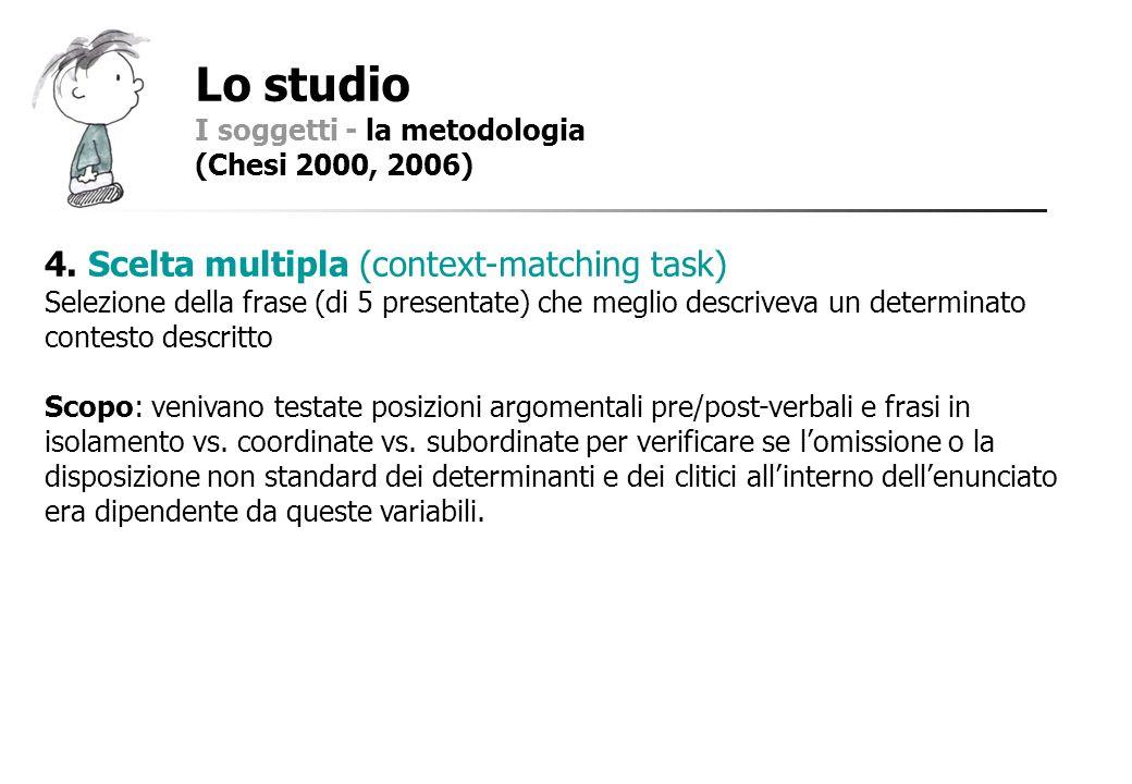 4. Scelta multipla (context-matching task) Selezione della frase (di 5 presentate) che meglio descriveva un determinato contesto descritto Scopo: veni