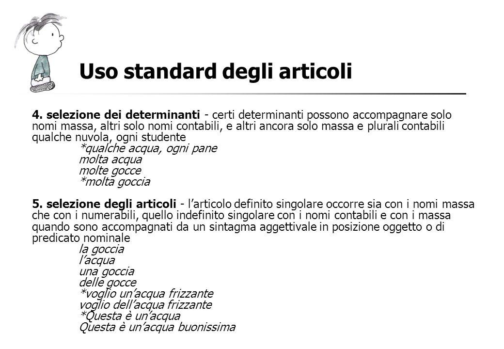 Uso standard degli articoli 4. selezione dei determinanti - certi determinanti possono accompagnare solo nomi massa, altri solo nomi contabili, e altr