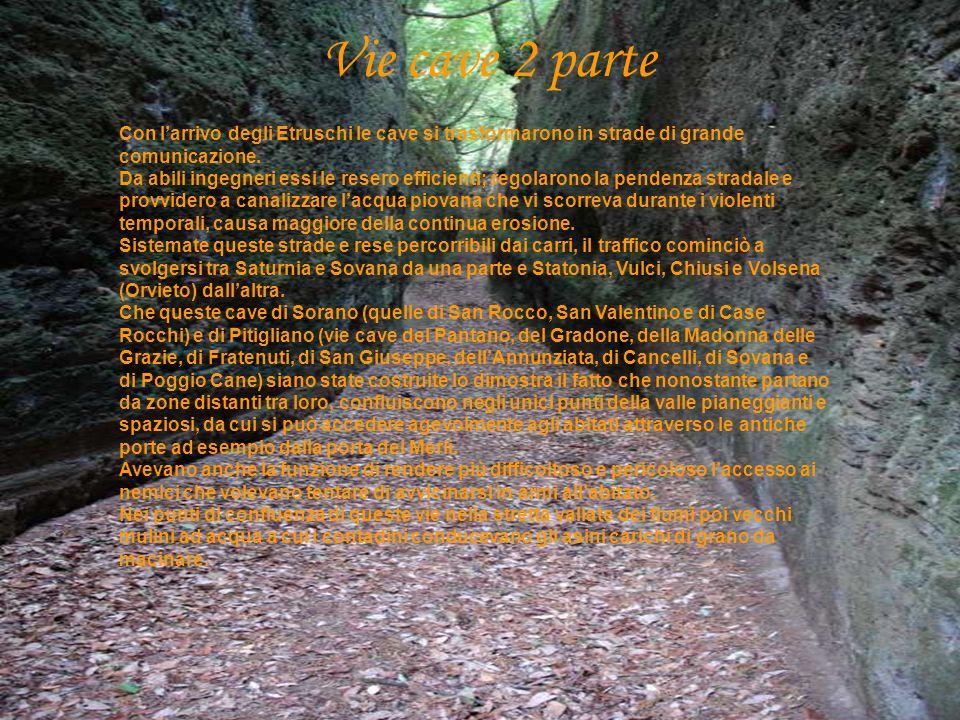Con larrivo degli Etruschi le cave si trasformarono in strade di grande comunicazione. Da abili ingegneri essi le resero efficienti; regolarono la pen